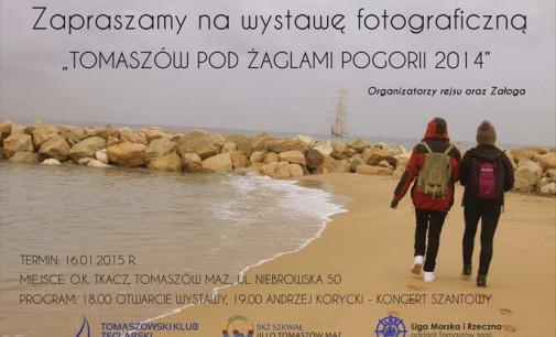 Tomaszów pod żaglami Pogorii 2014 – wystawa fotograficzna i koncert szant w Tkaczu
