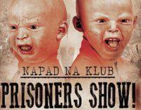 Napad na klub, czyli Prisoners Show w Lokomotywie